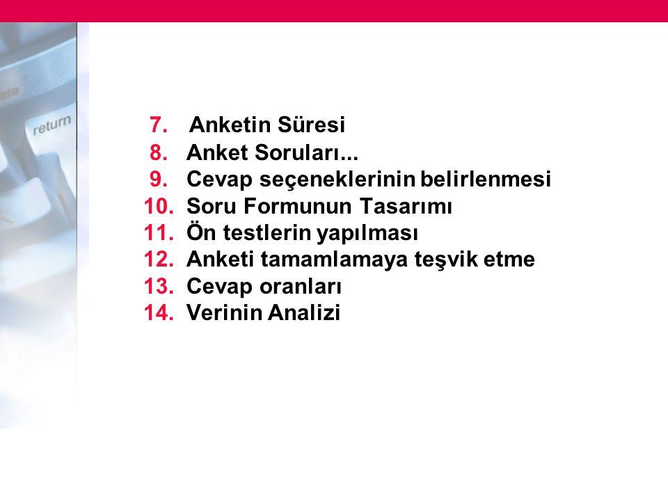 7. Anketin Süresi 8. Anket Soruları... 9. Cevap seçeneklerinin belirlenmesi 10. Soru Formunun Tasarımı 11. Ön testlerin yapılması 12. Anketi tamamlama