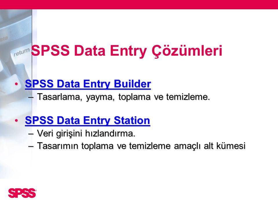 SPSS Data Entry Çözümleri • SPSS Data Entry Builder –Tasarlama, yayma, toplama ve temizleme. • SPSS Data Entry Station –Veri girişini hızlandırma. –Ta
