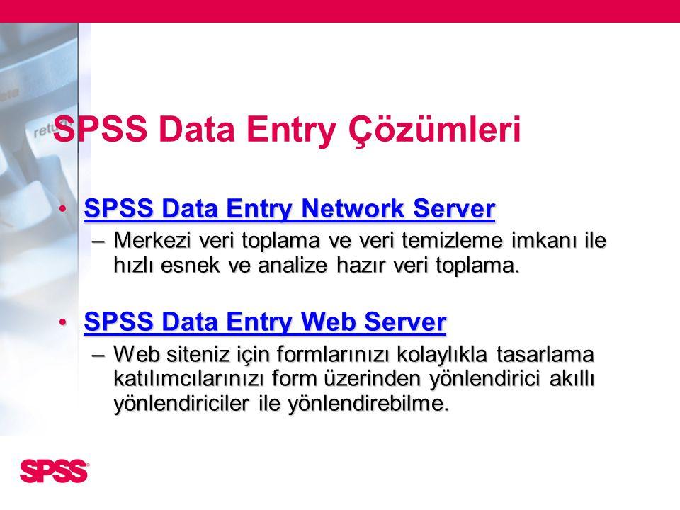 SPSS Data Entry Çözümleri • SPSS Data Entry Network Server –Merkezi veri toplama ve veri temizleme imkanı ile hızlı esnek ve analize hazır veri toplam