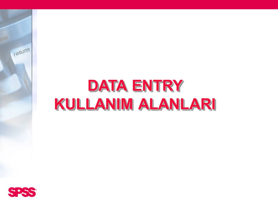 DATA ENTRY KULLANIM ALANLARI DATA ENTRY KULLANIM ALANLARI