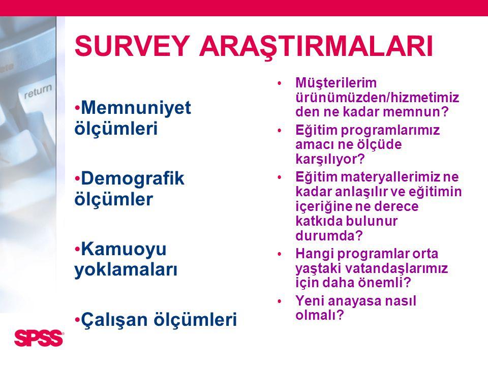 SURVEY ARAŞTIRMALARI • Memnuniyet ölçümleri • Demografik ölçümler • Kamuoyu yoklamaları • Çalışan ölçümleri • Müşterilerim ürünümüzden/hizmetimiz den