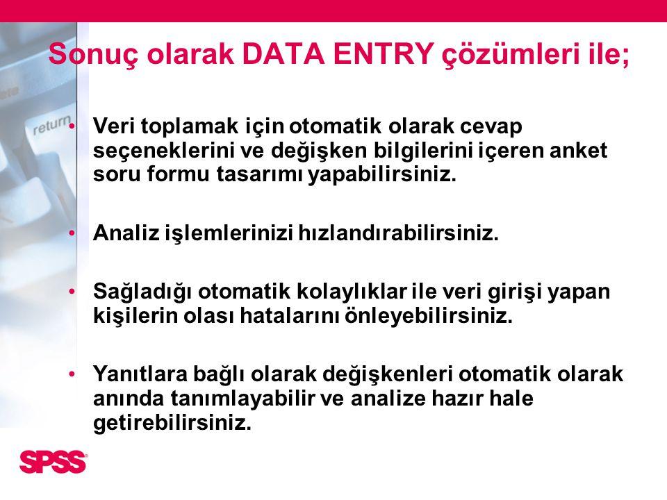 Sonuç olarak DATA ENTRY çözümleri ile; • Veri toplamak için otomatik olarak cevap seçeneklerini ve değişken bilgilerini içeren anket soru formu tasarı