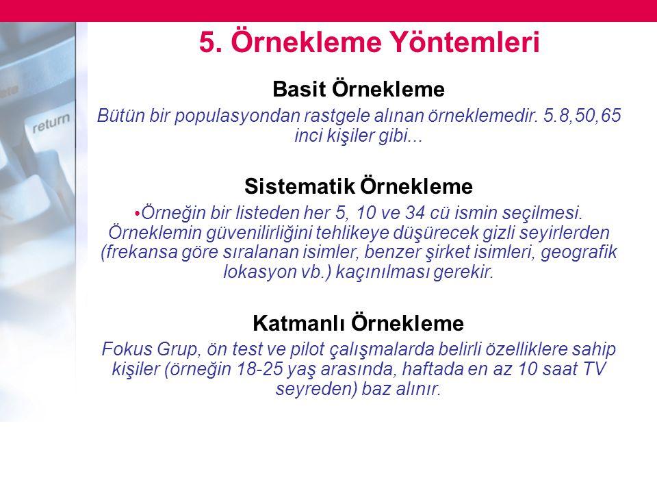 5. Örnekleme Yöntemleri Basit Örnekleme Bütün bir populasyondan rastgele alınan örneklemedir. 5.8,50,65 inci kişiler gibi... Sistematik Örnekleme • Ör