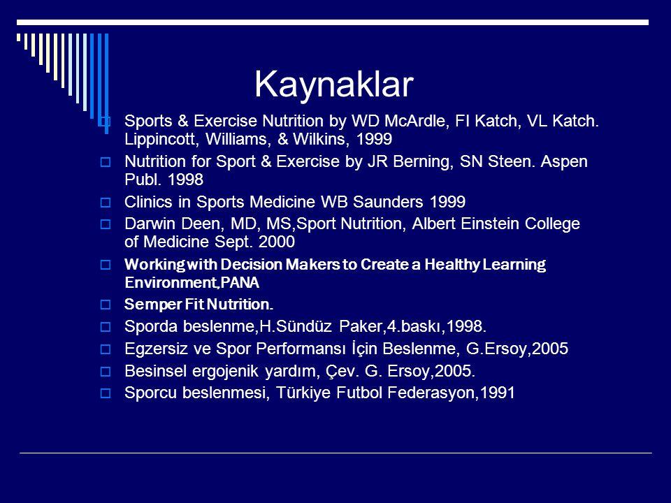 Kaynaklar  Sports & Exercise Nutrition by WD McArdle, FI Katch, VL Katch. Lippincott, Williams, & Wilkins, 1999  Nutrition for Sport & Exercise by J