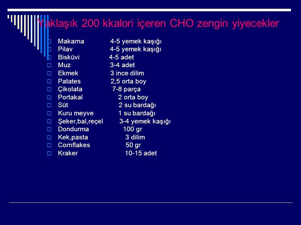 Yaklaşık 200 kkalori içeren CHO zengin yiyecekler  Makarna 4-5 yemek kaşığı  Pilav 4-5 yemek kaşığı  Bisküvi 4-5 adet  Muz 3-4 adet  Ekmek 3 ince