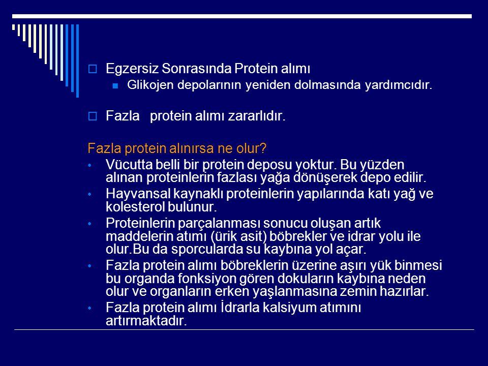  Egzersiz Sonrasında Protein alımı  Glikojen depolarının yeniden dolmasında yardımcıdır.  Fazla protein alımı zararlıdır. Fazla protein alınırsa ne