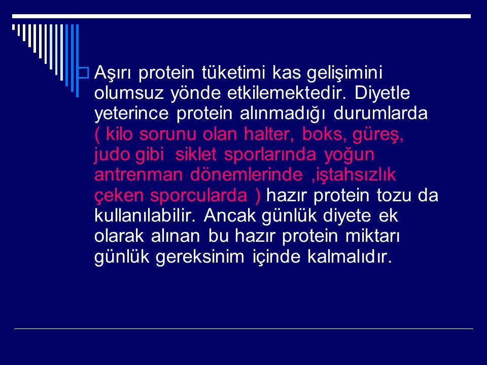  Aşırı protein tüketimi kas gelişimini olumsuz yönde etkilemektedir. Diyetle yeterince protein alınmadığı durumlarda ( kilo sorunu olan halter, boks,