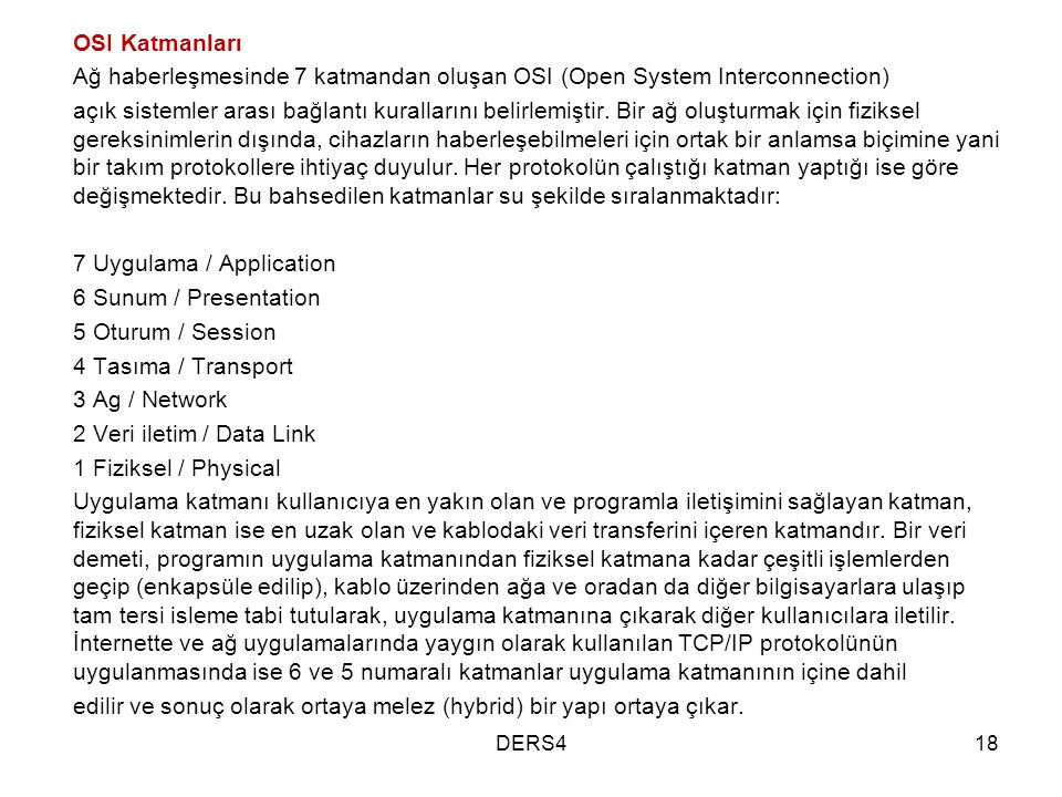 OSI Katmanları Ağ haberleşmesinde 7 katmandan oluşan OSI (Open System Interconnection) açık sistemler arası bağlantı kurallarını belirlemiştir. Bir ağ