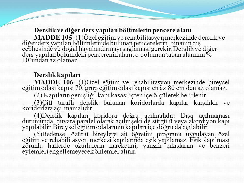 Derslik ve diğer ders yapılan bölümlerin pencere alanı MADDE 105- (1)Özel eğitim ve rehabilitasyon merkezinde derslik ve diğer ders yapılan bölümlerin