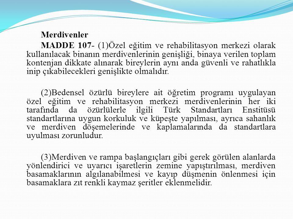Merdivenler MADDE 107- (1)Özel eğitim ve rehabilitasyon merkezi olarak kullanılacak binanın merdivenlerinin genişliği, binaya verilen toplam kontenjan
