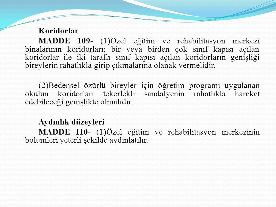 Koridorlar MADDE 109- (1)Özel eğitim ve rehabilitasyon merkezi binalarının koridorları; bir veya birden çok sınıf kapısı açılan koridorlar ile iki tar