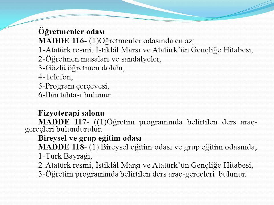 Öğretmenler odası MADDE 116- (1)Öğretmenler odasında en az; 1-Atatürk resmi, İstiklâl Marşı ve Atatürk'ün Gençliğe Hitabesi, 2-Öğretmen masaları ve sa