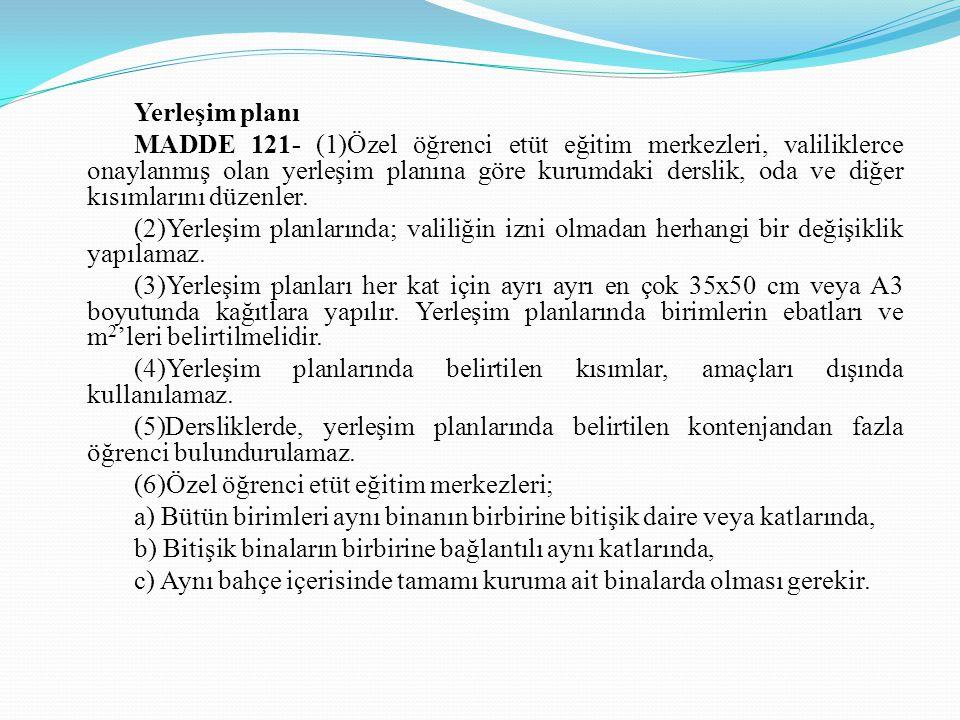Yerleşim planı MADDE 121- (1)Özel öğrenci etüt eğitim merkezleri, valiliklerce onaylanmış olan yerleşim planına göre kurumdaki derslik, oda ve diğer k