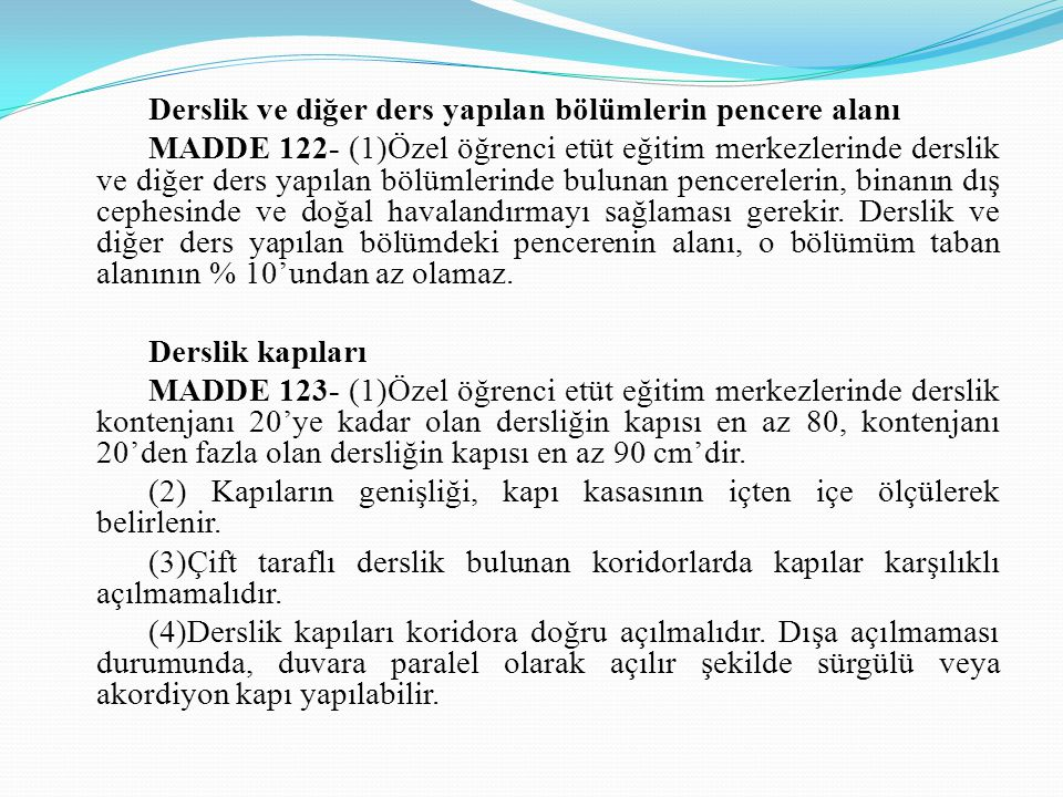 Derslik ve diğer ders yapılan bölümlerin pencere alanı MADDE 122- (1)Özel öğrenci etüt eğitim merkezlerinde derslik ve diğer ders yapılan bölümlerinde