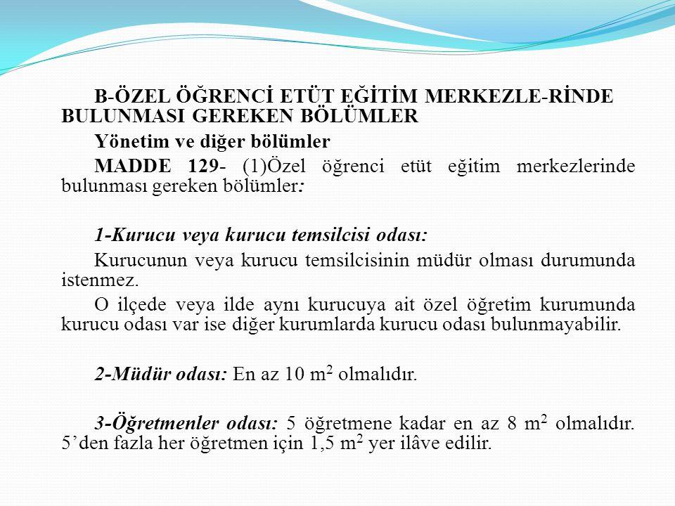 B-ÖZEL ÖĞRENCİ ETÜT EĞİTİM MERKEZLE-RİNDE BULUNMASI GEREKEN BÖLÜMLER Yönetim ve diğer bölümler MADDE 129- (1)Özel öğrenci etüt eğitim merkezlerinde bu