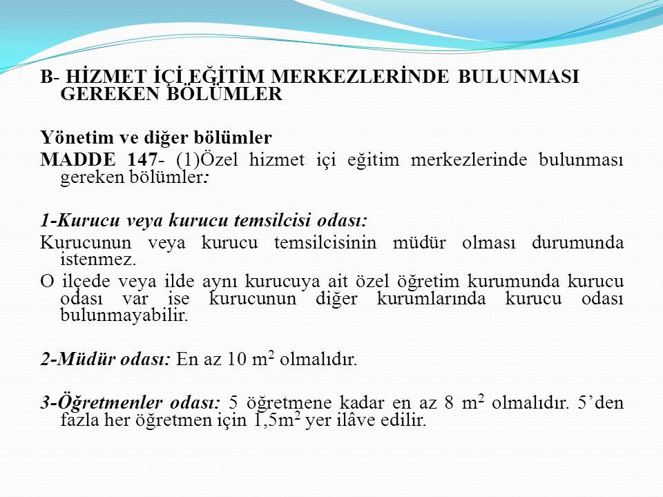 B- HİZMET İÇİ EĞİTİM MERKEZLERİNDE BULUNMASI GEREKEN BÖLÜMLER Yönetim ve diğer bölümler MADDE 147- (1)Özel hizmet içi eğitim merkezlerinde bulunması g