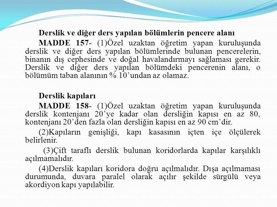 Derslik ve diğer ders yapılan bölümlerin pencere alanı MADDE 157- (1)Özel uzaktan öğretim yapan kuruluşunda derslik ve diğer ders yapılan bölümlerinde