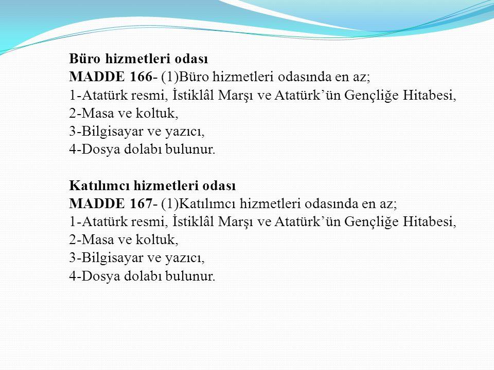 Büro hizmetleri odası MADDE 166- (1)Büro hizmetleri odasında en az; 1-Atatürk resmi, İstiklâl Marşı ve Atatürk'ün Gençliğe Hitabesi, 2-Masa ve koltuk,
