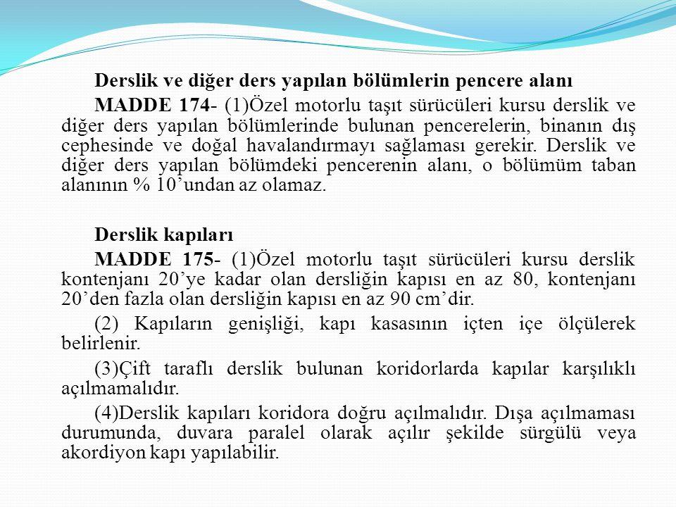 Derslik ve diğer ders yapılan bölümlerin pencere alanı MADDE 174- (1)Özel motorlu taşıt sürücüleri kursu derslik ve diğer ders yapılan bölümlerinde bu