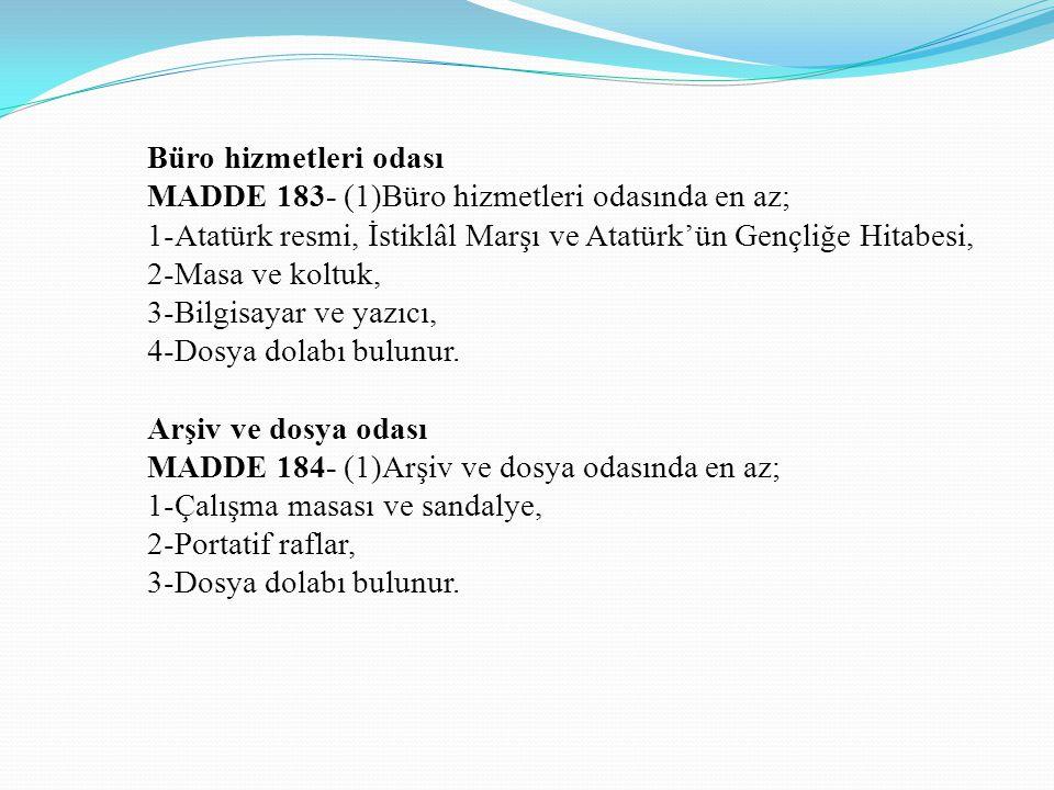 Büro hizmetleri odası MADDE 183- (1)Büro hizmetleri odasında en az; 1-Atatürk resmi, İstiklâl Marşı ve Atatürk'ün Gençliğe Hitabesi, 2-Masa ve koltuk,