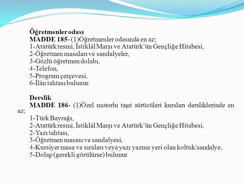 Öğretmenler odası MADDE 185- (1)Öğretmenler odasında en az; 1-Atatürk resmi, İstiklâl Marşı ve Atatürk'ün Gençliğe Hitabesi, 2-Öğretmen masaları ve sa