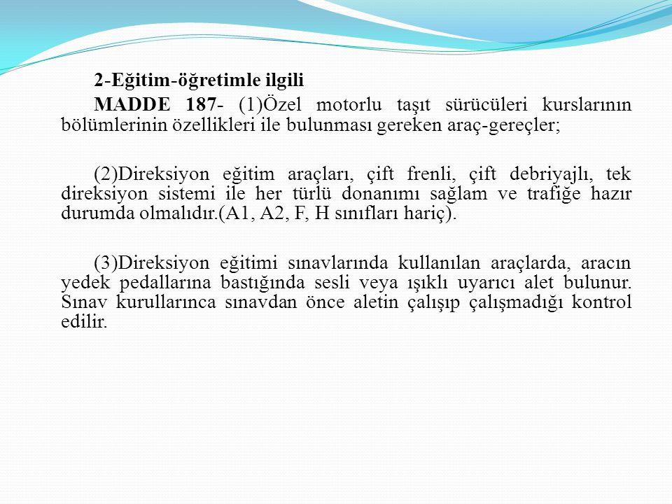 2-Eğitim-öğretimle ilgili MADDE 187- (1)Özel motorlu taşıt sürücüleri kurslarının bölümlerinin özellikleri ile bulunması gereken araç-gereçler; (2)Dir