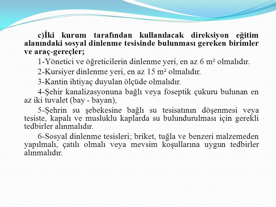 c)İki kurum tarafından kullanılacak direksiyon eğitim alanındaki sosyal dinlenme tesisinde bulunması gereken birimler ve araç-gereçler; 1-Yönetici ve