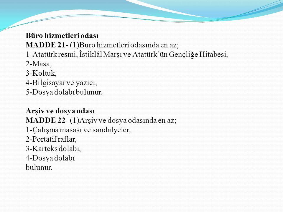 Büro hizmetleri odası MADDE 21- (1)Büro hizmetleri odasında en az; 1-Atatürk resmi, İstiklâl Marşı ve Atatürk'ün Gençliğe Hitabesi, 2-Masa, 3-Koltuk,