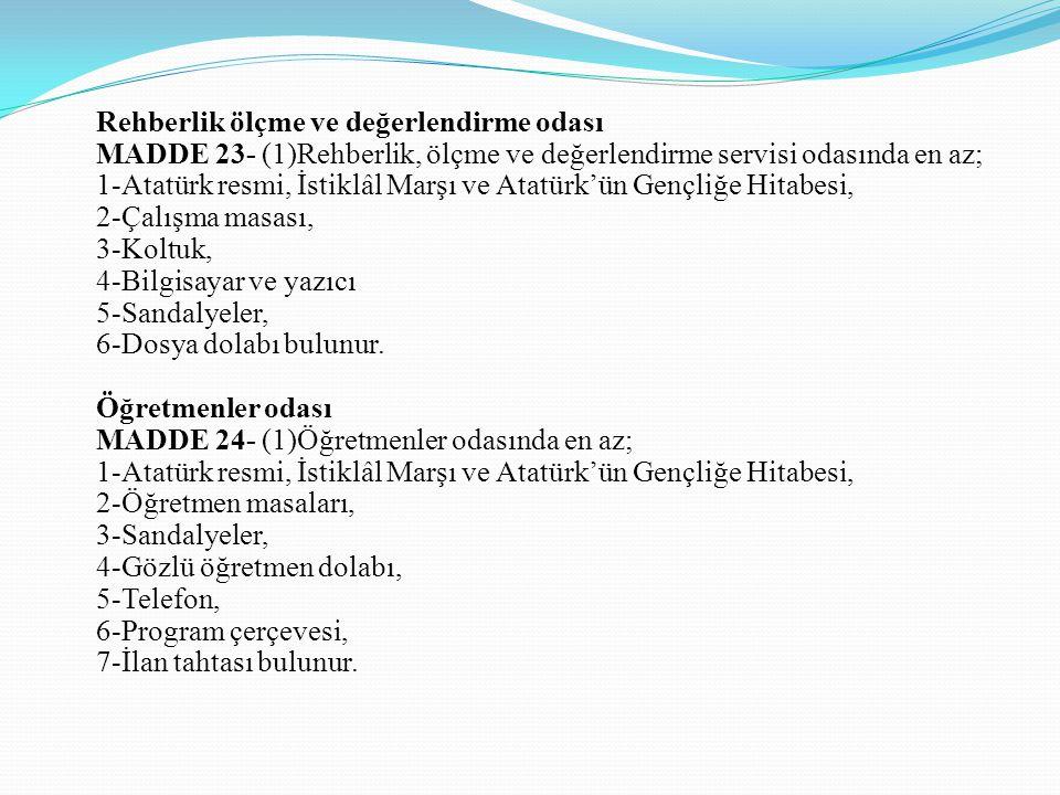 Rehberlik ölçme ve değerlendirme odası MADDE 23- (1)Rehberlik, ölçme ve değerlendirme servisi odasında en az; 1-Atatürk resmi, İstiklâl Marşı ve Atatü