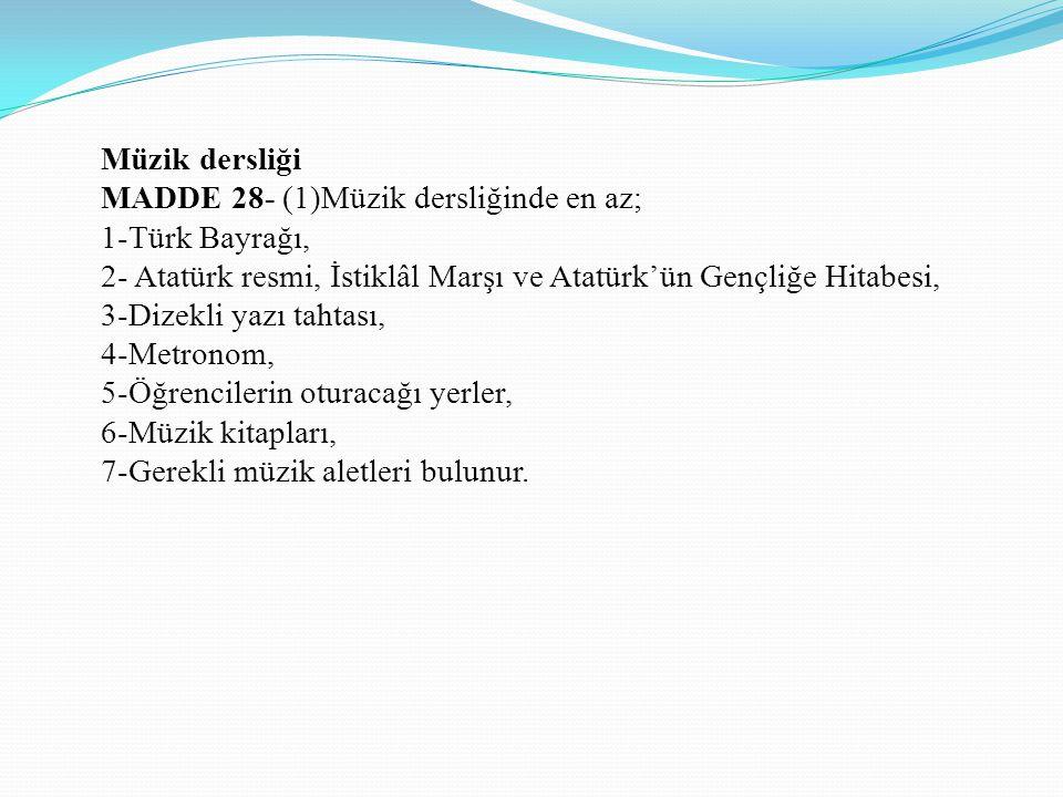Müzik dersliği MADDE 28- (1)Müzik dersliğinde en az; 1-Türk Bayrağı, 2- Atatürk resmi, İstiklâl Marşı ve Atatürk'ün Gençliğe Hitabesi, 3-Dizekli yazı