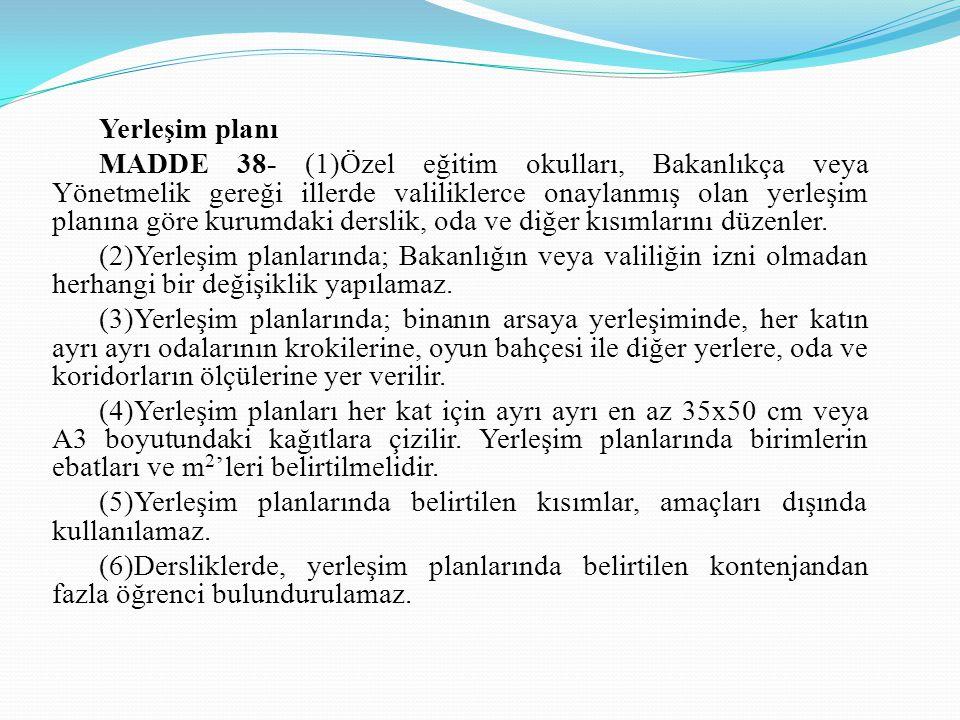 Yerleşim planı MADDE 38- (1)Özel eğitim okulları, Bakanlıkça veya Yönetmelik gereği illerde valiliklerce onaylanmış olan yerleşim planına göre kurumda