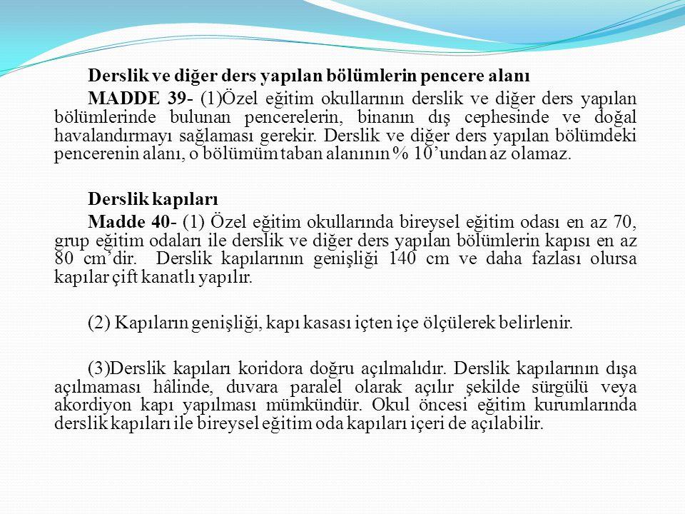 Derslik ve diğer ders yapılan bölümlerin pencere alanı MADDE 39- (1)Özel eğitim okullarının derslik ve diğer ders yapılan bölümlerinde bulunan pencere