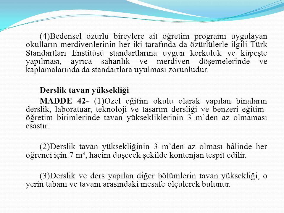 (4)Bedensel özürlü bireylere ait öğretim programı uygulayan okulların merdivenlerinin her iki tarafında da özürlülerle ilgili Türk Standartları Enstit