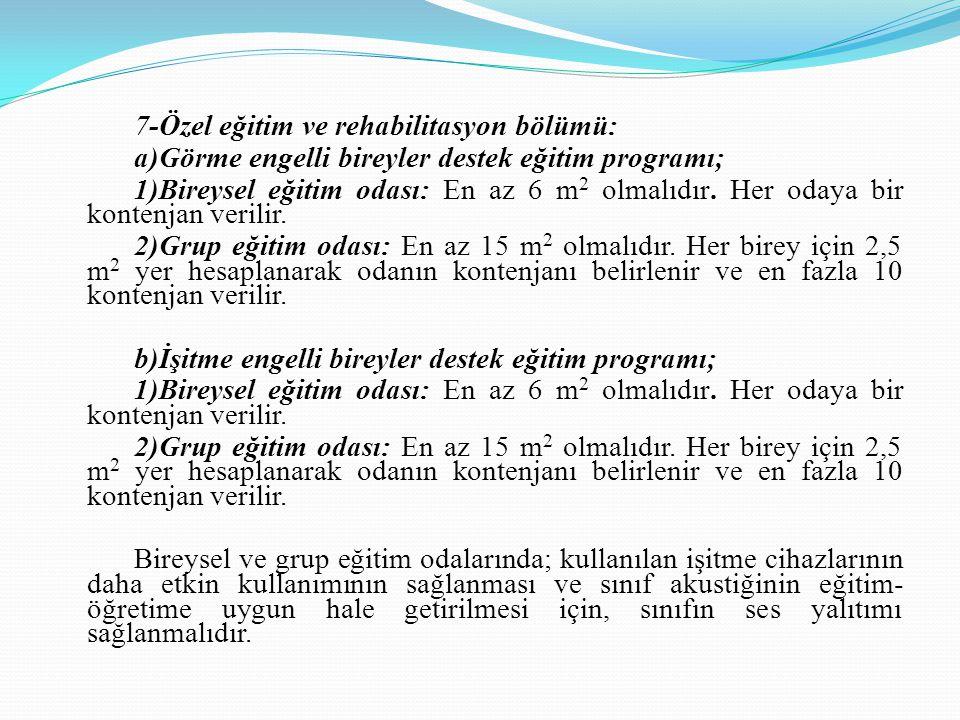 7-Özel eğitim ve rehabilitasyon bölümü: a)Görme engelli bireyler destek eğitim programı; 1)Bireysel eğitim odası: En az 6 m 2 olmalıdır. Her odaya bir