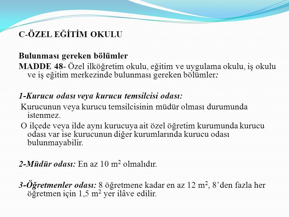 C-ÖZEL EĞİTİM OKULU Bulunması gereken bölümler MADDE 48- Özel ilköğretim okulu, eğitim ve uygulama okulu, iş okulu ve iş eğitim merkezinde bulunması g