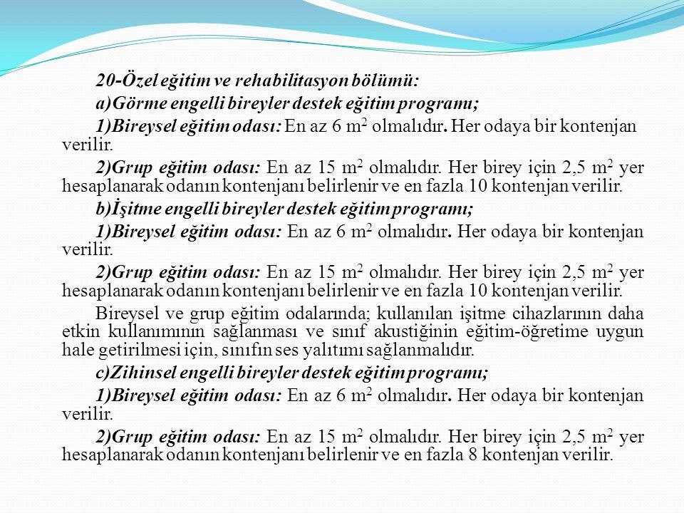 20-Özel eğitim ve rehabilitasyon bölümü: a)Görme engelli bireyler destek eğitim programı; 1)Bireysel eğitim odası: En az 6 m 2 olmalıdır. Her odaya bi