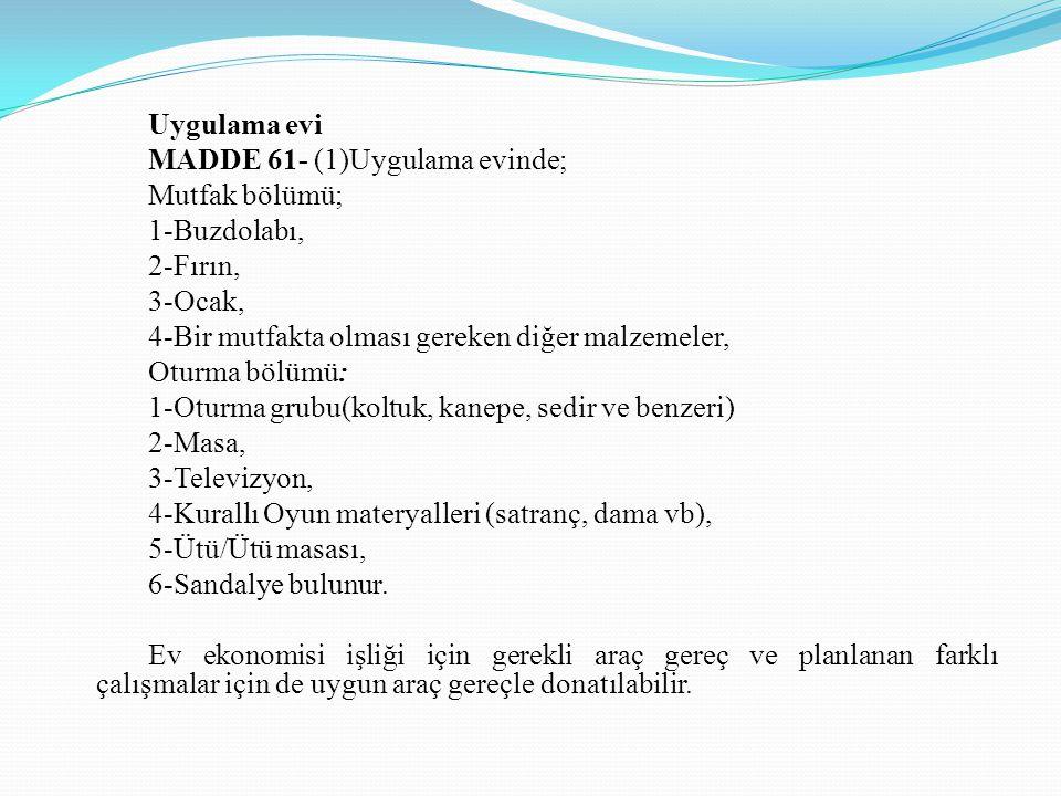 Uygulama evi MADDE 61- (1)Uygulama evinde; Mutfak bölümü; 1-Buzdolabı, 2-Fırın, 3-Ocak, 4-Bir mutfakta olması gereken diğer malzemeler, Oturma bölümü: