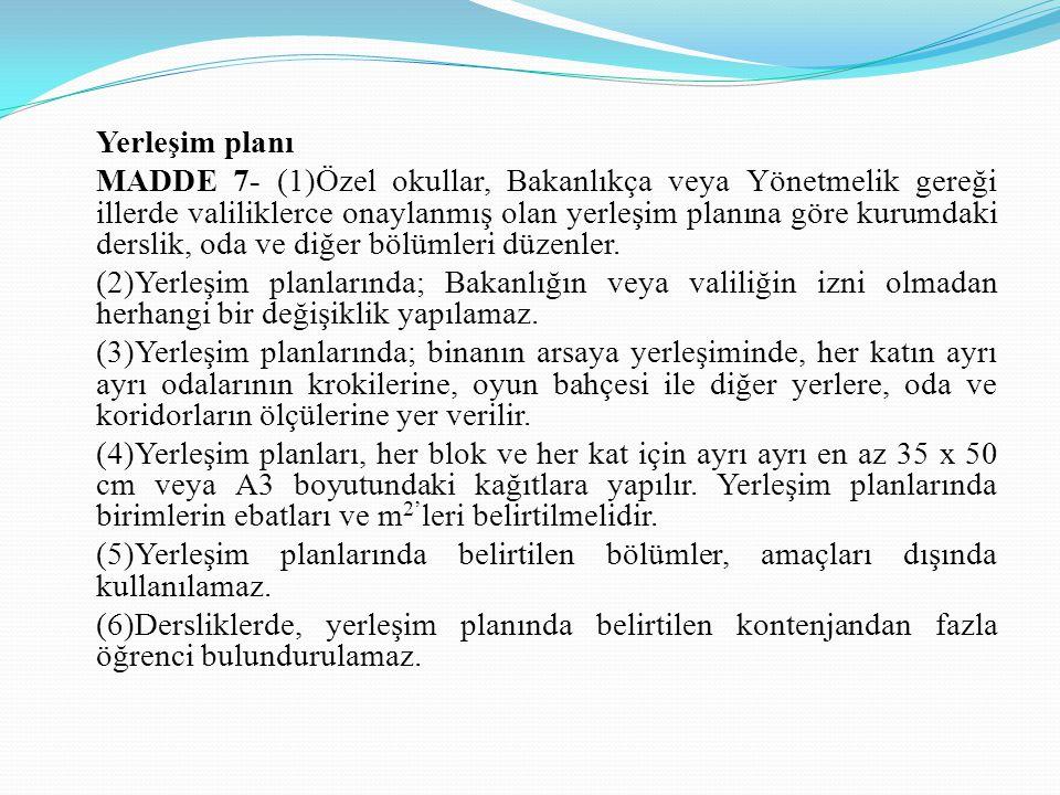 Yerleşim planı MADDE 7- (1)Özel okullar, Bakanlıkça veya Yönetmelik gereği illerde valiliklerce onaylanmış olan yerleşim planına göre kurumdaki dersli