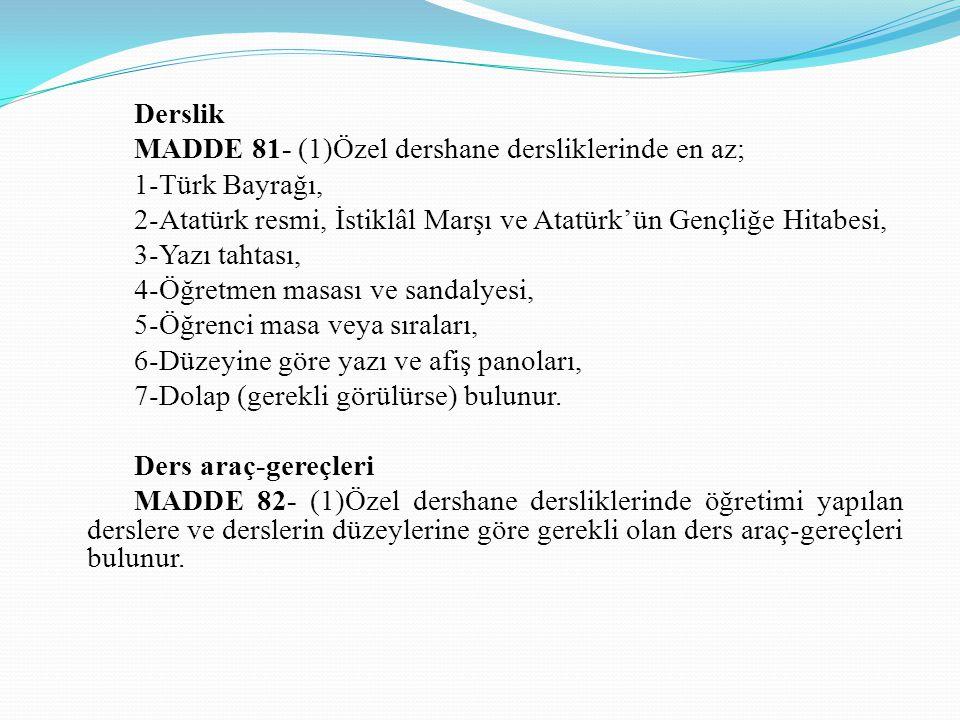 Derslik MADDE 81- (1)Özel dershane dersliklerinde en az; 1-Türk Bayrağı, 2-Atatürk resmi, İstiklâl Marşı ve Atatürk'ün Gençliğe Hitabesi, 3-Yazı tahta