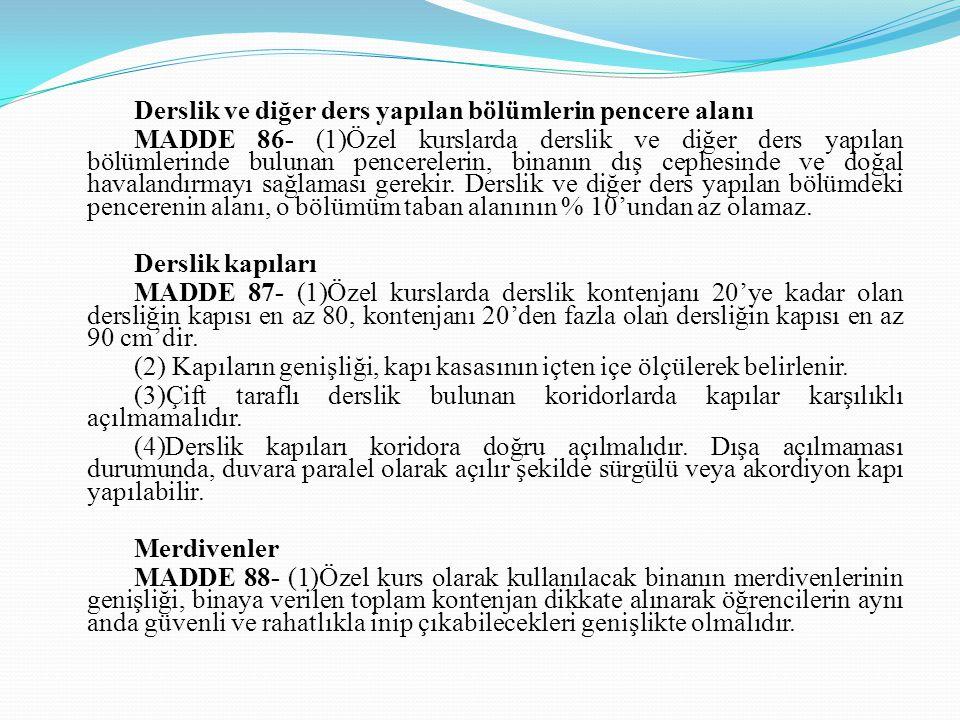 Derslik ve diğer ders yapılan bölümlerin pencere alanı MADDE 86- (1)Özel kurslarda derslik ve diğer ders yapılan bölümlerinde bulunan pencerelerin, bi