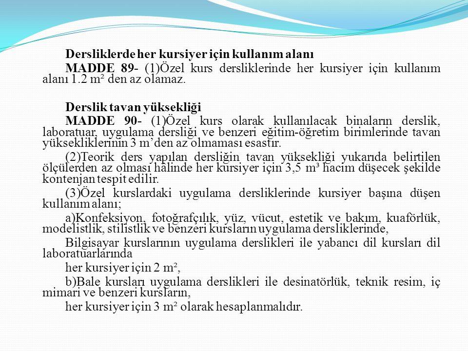 Dersliklerde her kursiyer için kullanım alanı MADDE 89- (1)Özel kurs dersliklerinde her kursiyer için kullanım alanı 1.2 m² den az olamaz. Derslik tav