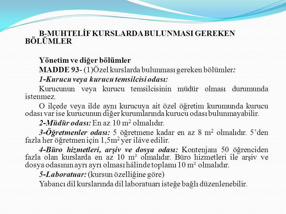 B-MUHTELİF KURSLARDA BULUNMASI GEREKEN BÖLÜMLER Yönetim ve diğer bölümler MADDE 93- (1)Özel kurslarda bulunması gereken bölümler: 1-Kurucu veya kurucu