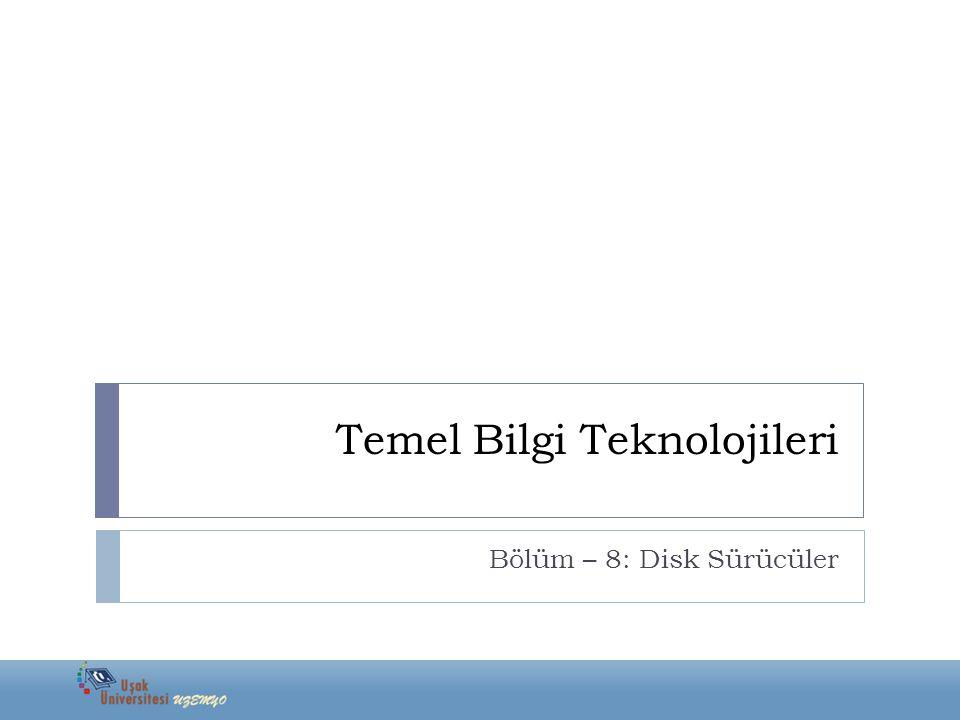 Temel Bilgi Teknolojileri Bölüm – 8: Disk Sürücüler