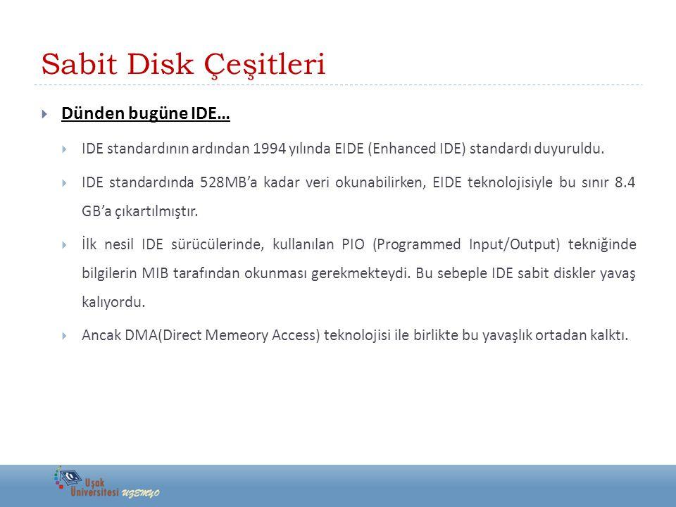 Sabit Disk Çeşitleri  Dünden bugüne IDE…  IDE standardının ardından 1994 yılında EIDE (Enhanced IDE) standardı duyuruldu.