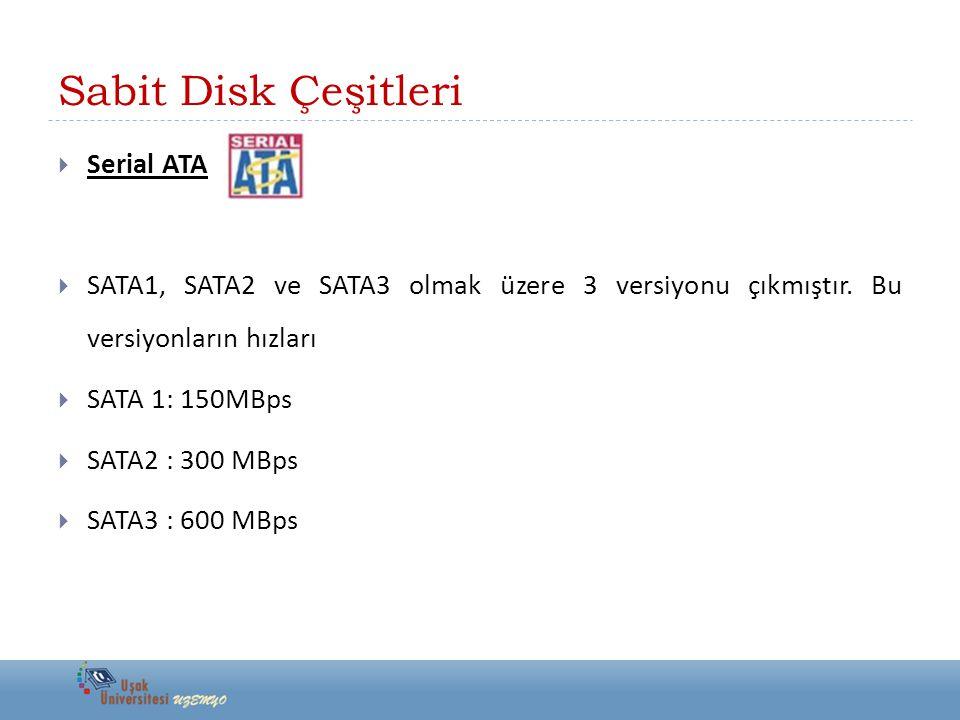 Sabit Disk Çeşitleri  Serial ATA  SATA1, SATA2 ve SATA3 olmak üzere 3 versiyonu çıkmıştır.