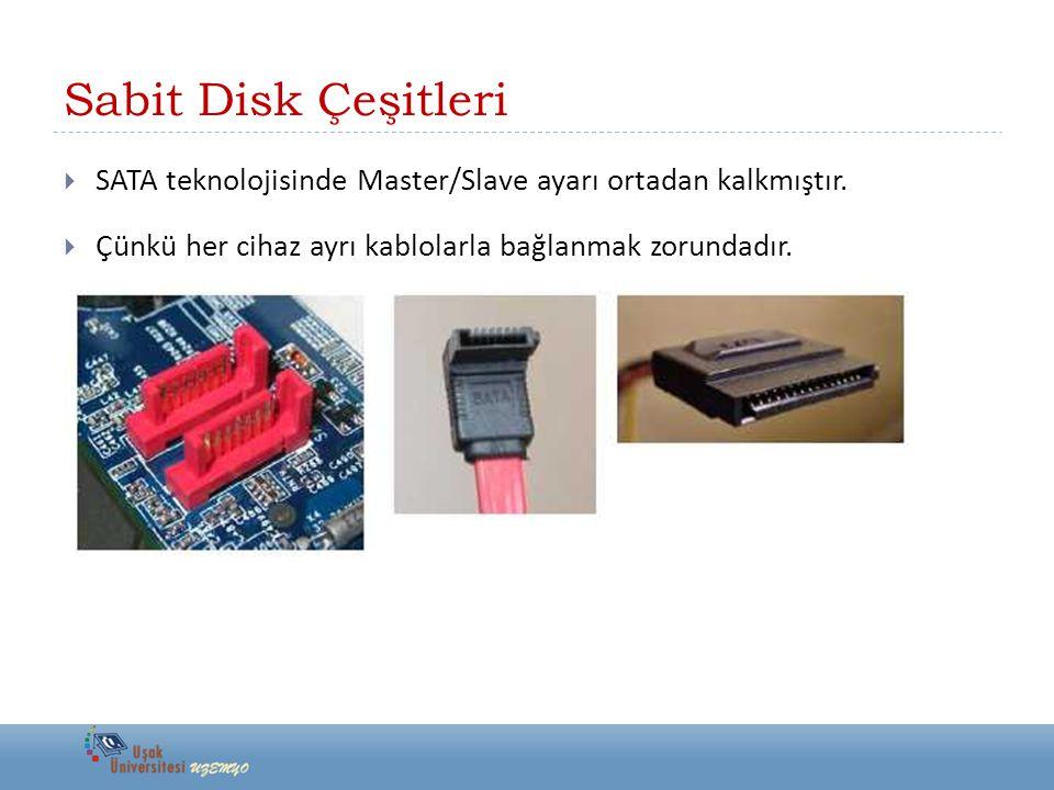 Sabit Disk Çeşitleri  SATA teknolojisinde Master/Slave ayarı ortadan kalkmıştır.
