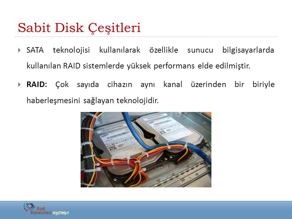 Sabit Disk Çeşitleri  SATA teknolojisi kullanılarak özellikle sunucu bilgisayarlarda kullanılan RAID sistemlerde yüksek performans elde edilmiştir.