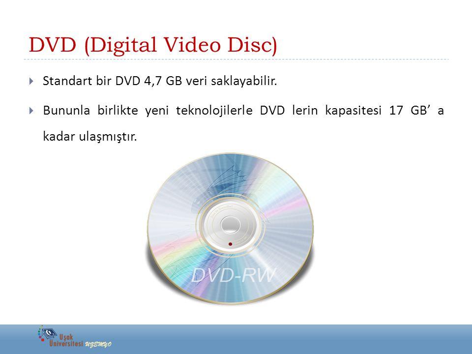 DVD (Digital Video Disc)  Standart bir DVD 4,7 GB veri saklayabilir.