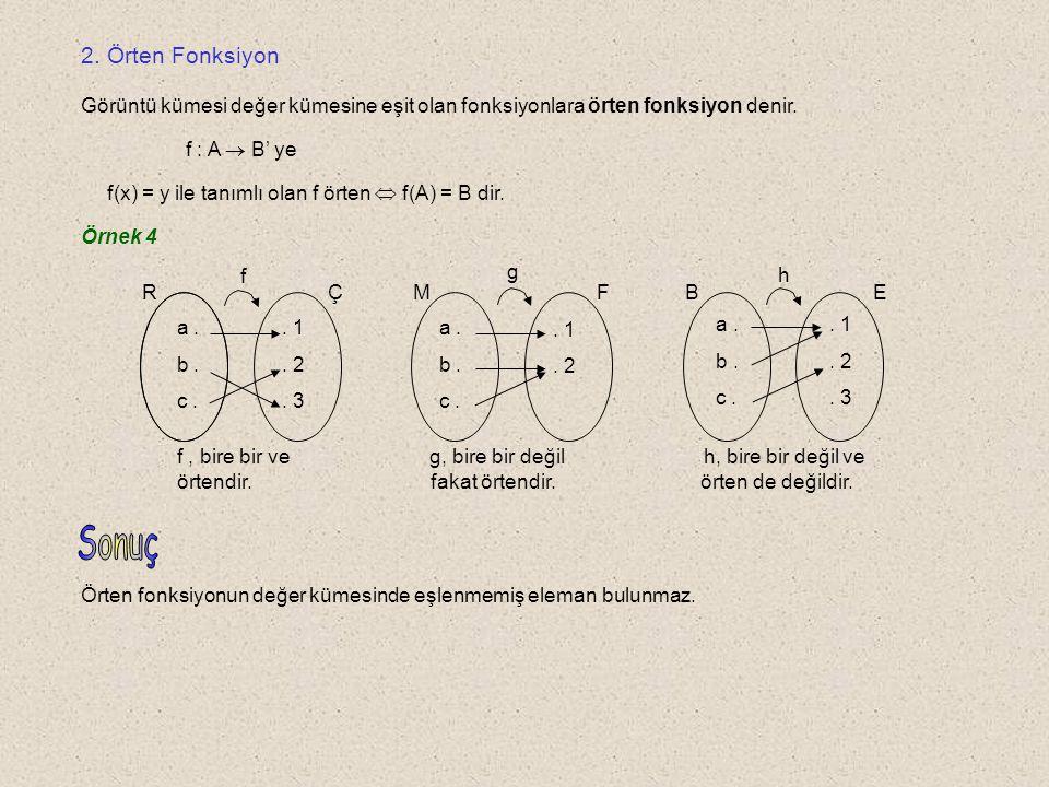 Örnek 3 1 0 x y y = x 2 - 1 Yandaki şekilde f : IR  R, f (x) = x 2 - 1 fonksiyonunun bire bir olup olmadığını araştıralım.
