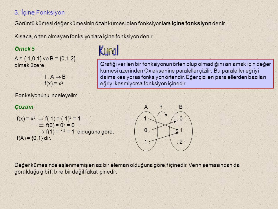 2.Örten Fonksiyon Görüntü kümesi değer kümesine eşit olan fonksiyonlara örten fonksiyon denir.